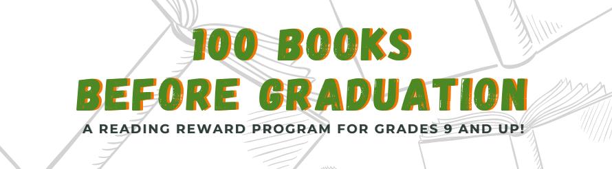 100 Books Before Graduation: A Reading Reward Program for Grades 9 and up!